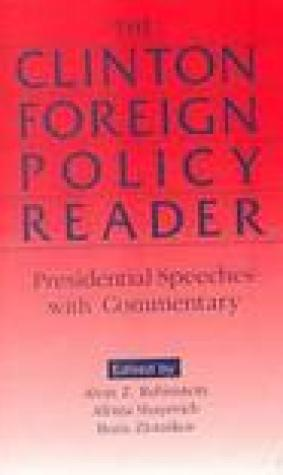Clinton Foreign Policy Reader: Presidential Speeches with Commentary: Presidential Speeches with Commentary