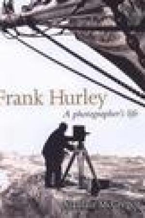 read online Frank Hurley: A Photographer's Life