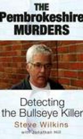 The Pembrokeshire Murders: Detecting the Bullseye Killer. by Steve Wilkins with Jonathan Hill