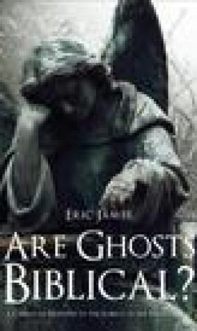 Are Ghosts Biblical?: A Christian Response to the Subject of the Paranormal