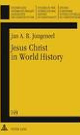 Jesus Christ in World History: His Presence and Representation in Cyclical and Linear Settings- With the Assistance of Robert T. Coote