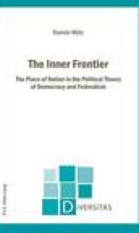 The Inner Frontier: The Place of Nation in the Political Theory of Democracy and Federalism