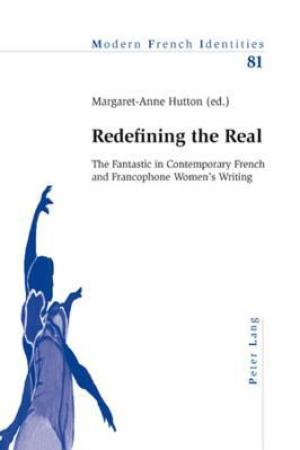 Redefining the Real The Fantastic in Contemporary French and Francophone Women s Writing