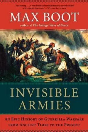 Reading books Invisible Armies: An Epic History of Guerrilla Warfare from Ancient Times to the Present
