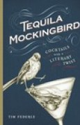 Download Tequila Mockingbird: Cocktails with a Literary Twist books