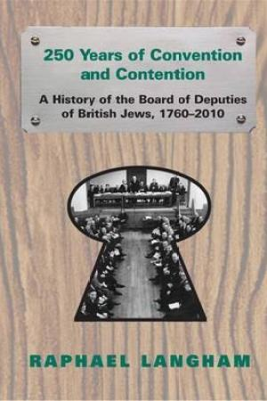 Reading books 250 Years of Convention and Contention: A History of the Board of Deputies of British Jews, 1760-2010