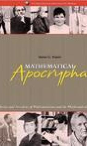 Mathematical Apocrypha: Stories and Anecdotes of Mathematicians and the Mathematical