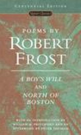 Poems by Robert Frost: A Boy's Will and North of Boston