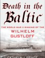 Death in the Baltic: The World War II Sinking of the Wilhelm Gustloff