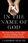 In the Name of God: The True Story of the Fight to Save Children from Faith-Healing Homicide