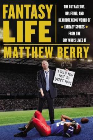 Reading books Fantasy Life: The Outrageous, Uplifting, and Heartbreaking World of Fantasy Sports from the Guy Who's Lived It