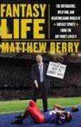 Download Fantasy Life: The Outrageous, Uplifting, and Heartbreaking World of Fantasy Sports from the Guy Who's Lived It books