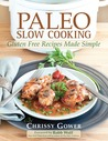 Paleo Slow Cooking: Gluten Free Recipes Made Simple