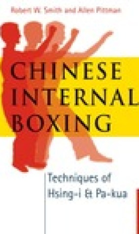 Chinese Internal Boxing: Techniques of Hsing-I Pa-Kua