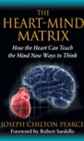 The Heart-Mind Matrix: How the Heart Can Teach the Mind New Ways to Think
