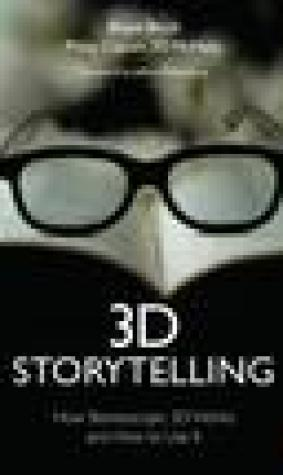 3D Storytelling: Stereoscopic Cinematography and Directing for Movies, TV, and Games