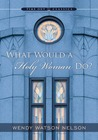Download What Would a Holy Woman Do?