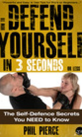 How to Defend Yourself in 3 Seconds or Less: Self Defence Secrets You Need to Know