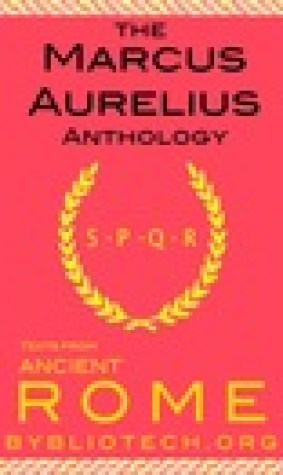 The Marcus Aurelius Anthology: The Meditations