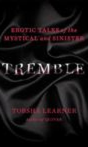 Tremble: Erotic Tales of the Mystical and Sinister