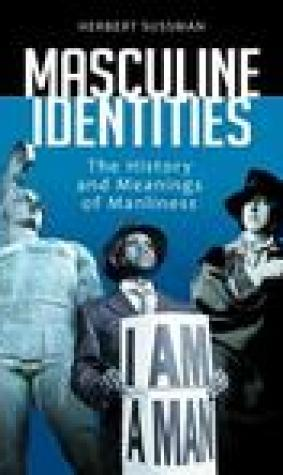 Masculine Identities: The History and Meanings of Manliness