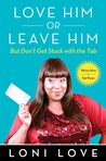 Love Him or Leave Him, But Don't Get Stuck With the Tab: Hilarious Advice for Real Women