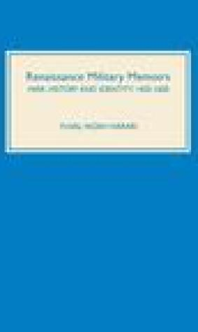 Renaissance Military Memoirs: War, History and Identity, 1450-1600