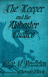 The Keeper and the Alabaster Chalice (The Black Ledge Series, #2)