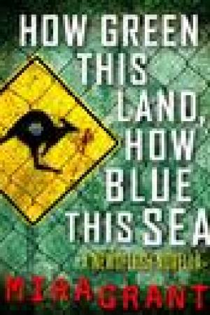 read online How Green This Land, How Blue This Sea (Newsflesh Trilogy, #3.2)