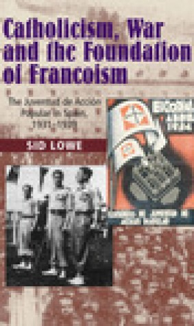 Catholicism, War and the Foundation of Francoism: The Juventud de Accin Popular in Spain, 1931-1939