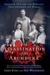 The Assassination of the Archduke: Sarajevo 1914 and the Romance that Changed the World