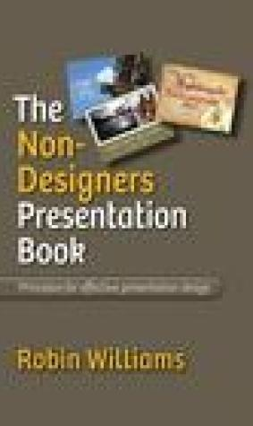 The Non-Designer's Presentation Book: Principles for Effective Presentation Design