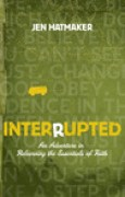 Download Interrupted: An Adventure in Relearning the Essentials of Faith (The Navigators Reference Library) books