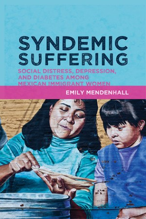 Reading books Syndemic Suffering: Social Distress, Depression, and Diabetes among Mexican Immigrant Women
