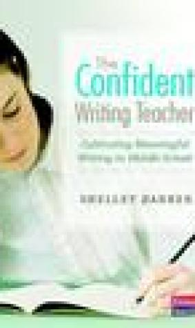 The Confident Writing Teacher: Cultivating Meaningful Writing in Middle School