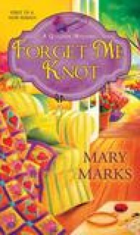 Forget Me Knot (A Quilting Mystery, #1)
