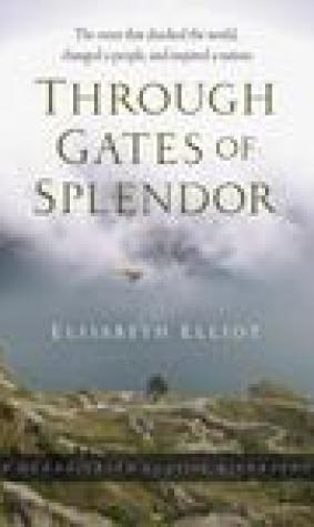 Through Gates of Splendor: The Event That Shocked the World, Changed a People, and Inspired a Nation