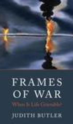 Frames of War: When Is Life Grievable?