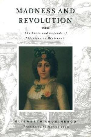 Reading books Madness and Revolution: The Lives and Legends of Theroigne De Mericourt