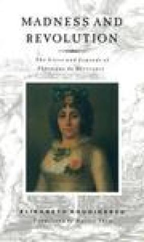Madness and Revolution: The Lives and Legends of Theroigne De Mericourt