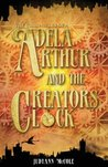Adela Arthur and the Creator's Clock (The Chronicles of A, #1)