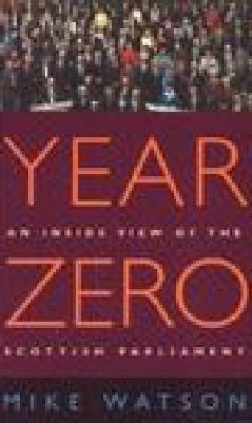 Year Zero: An Inside View of the Scottish Parliament