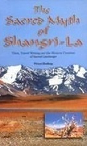The Sacred Myth of Shangri-La: Tibet, Travel Writing and the Western Creation of Sacred Landscape