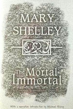 Reading books The Mortal Immortal: The Complete Supernatural Short Fiction of Mary Shelley