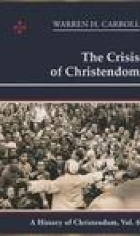 The Crisis of Christendom, 1815-2005 (A History of Christendom, Vol. 6)