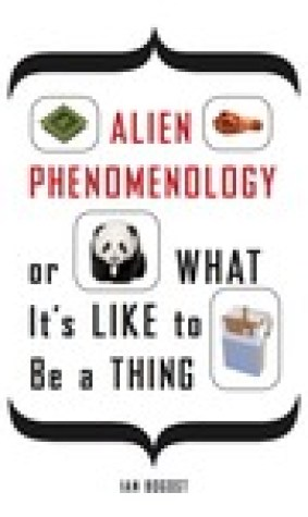 Alien Phenomenology, or What Its Like to Be a Thing