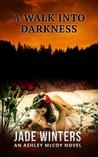 A Walk Into Darkness (Ashley McCoy, #1)