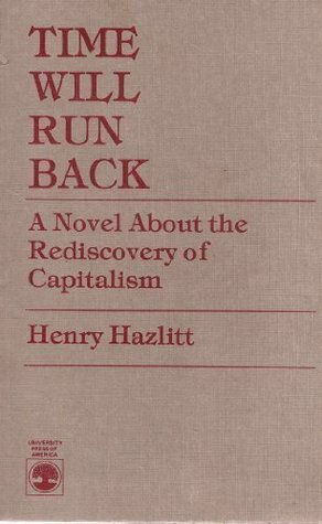 Time Will Run Back: A Novel About the Rediscovery of Capitalism