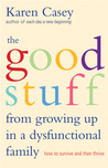 The Good Stuff from Growing Up in a Dysfunctional Family: How to Survive and Then Thrive