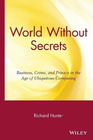 World Without Secrets Business Crime and Privacy in the Age of Ubiquitous Computing